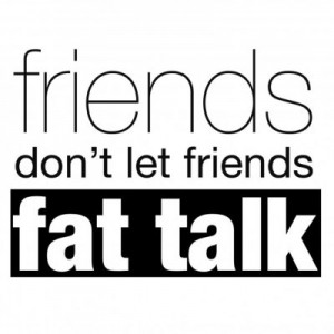 friends don't let friends fat talk